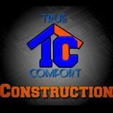 True comfort construction