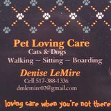 Pet Loving Care! I will care for your pet just as would when you cant be there! I love cats and dogs!
